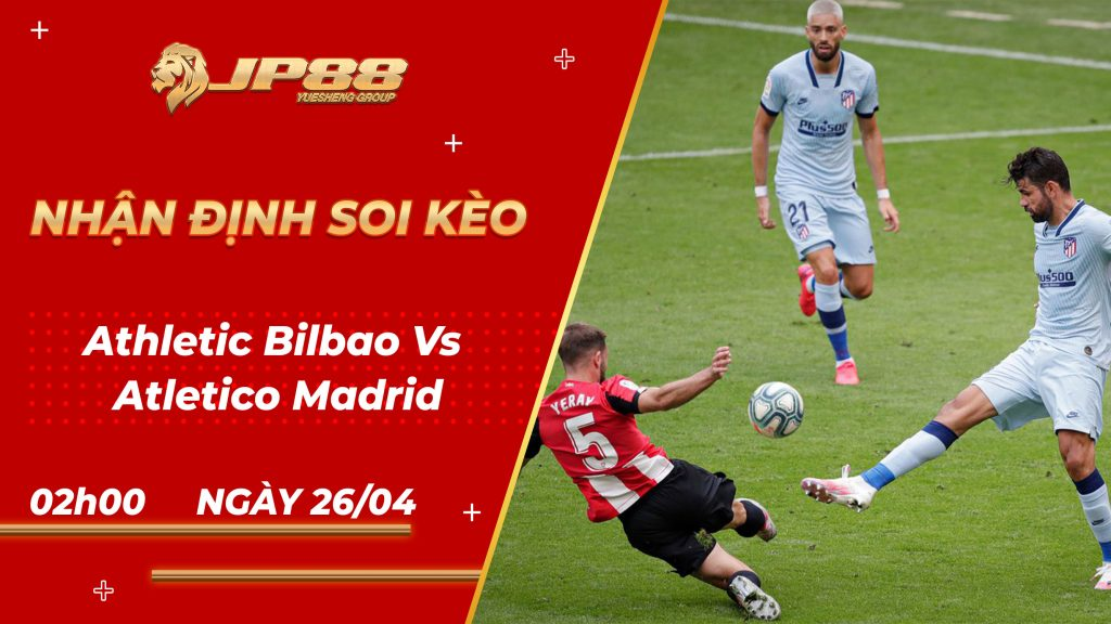 Soi Kèo Athletic Bilbao Vs Atletico Madrid 2h00 Ngày 26/04/2021