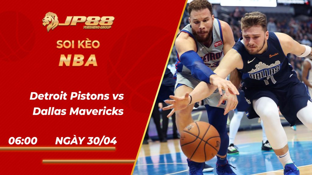 Soi kèo bóng rổ Detroit Pistons vs Dallas Mavericks 06h00 30/04/2021 – NBA