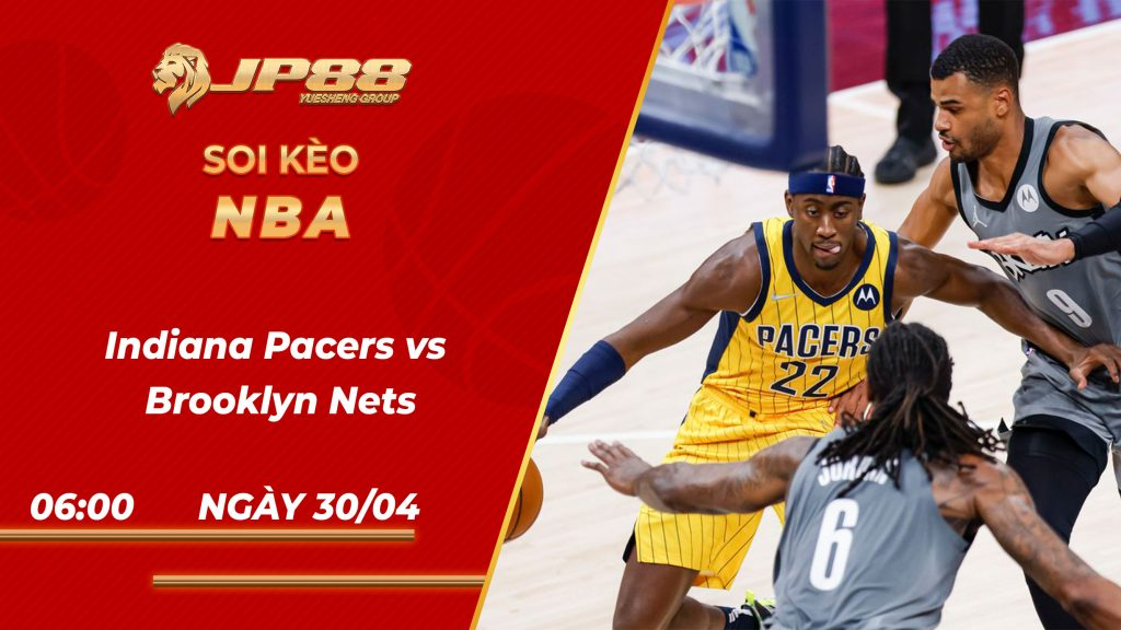 Soi kèo bóng rổ Indiana Pacers vs Brooklyn Nets 06h00 30/04/2021 – NBA